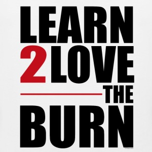 Learn to Love The Burn T-shirts - Herre Premium tanktop