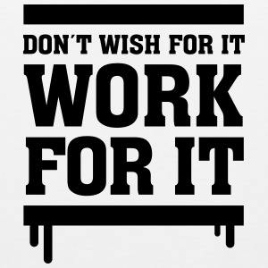 Don´t Wish For It - Work For It T-shirts - Mannen Premium tank top