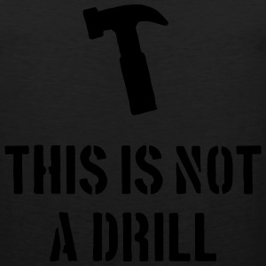 This is not a drill - Men's Premium Tank Top