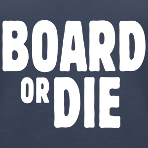 board or die Tops - Frauen Premium Tank Top