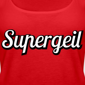 Supergeil Tops - Frauen Premium Tank Top