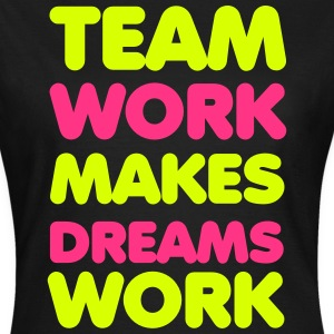 Team Work T-Shirts - Frauen T-Shirt