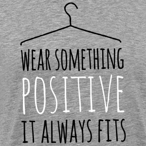 wear something positive be happy smile love life T-Shirts - Männer Premium T-Shirt