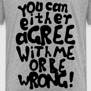 Funny provocative agree or be wrong quotes T-Shirts - Kinder Premium T-Shirt