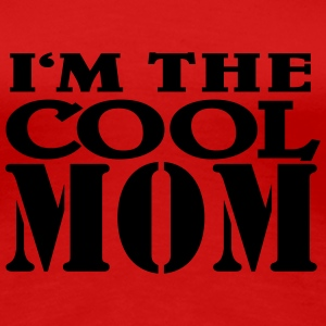 I'm the cool Mom T-shirts - Dame premium T-shirt