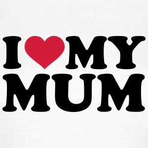 I love my Mum T-Shirts - Frauen T-Shirt
