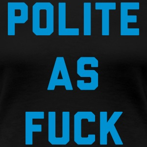 Polite as Fuck T-Shirts - Women's Premium T-Shirt