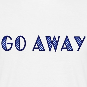go away T-shirts - Mannen T-shirt