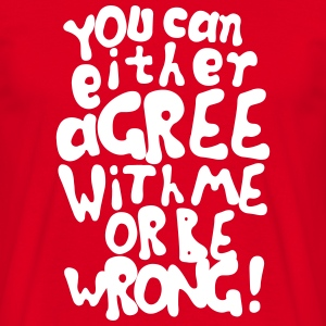 Funny provocative agree or be wrong quotes Magliette - Maglietta da uomo
