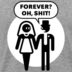 Forever? Oh, Shit! (Wedding / Stag Party / 2C) T-Shirts - Men's Premium T-Shirt