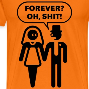 Forever? Oh, Shit! (Wedding / Stag Party / 1C) T-Shirts - Männer Premium T-Shirt