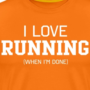 I Love Running When I'm Done T-Shirts - Men's Premium T-Shirt