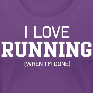 I Love Running When I'm Done T-Shirts - Women's Premium T-Shirt