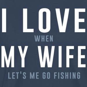 I Love When My Wife Lets Me Go Fishing T-Shirts - Men's Premium T-Shirt