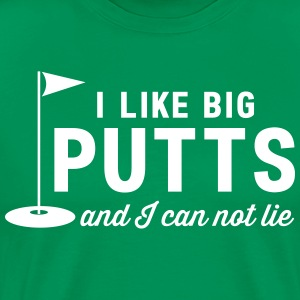 I Like Big Putts and I Can Not Lie T-Shirts - Men's Premium T-Shirt