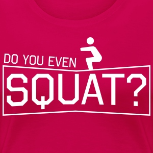 Do You Even Squat? T-Shirts - Women's Premium T-Shirt