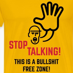 Stop Talking! This Is A Bullshit Free Zone! Shirt