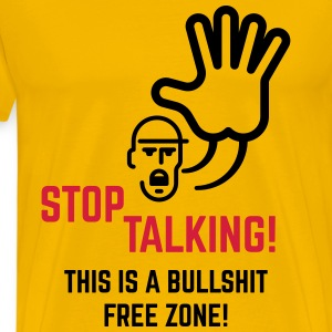 Stop Talking! This Is A Bullshit Free Zone! Shirt - Men's Premium T-Shirt