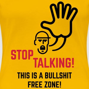 Stop Talking! This Is A Bullshit Free Zone! Shirt - Frauen Premium T-Shirt