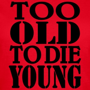 Too old to die young T-Shirts - Frauen T-Shirt