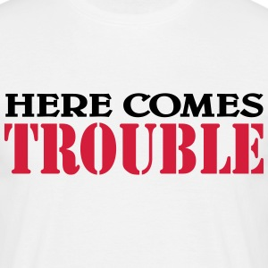 Here comes trouble T-shirts - Mannen T-shirt