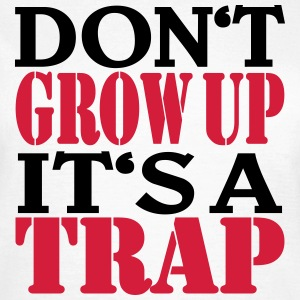 Don't grow up, it's a Trap Tee shirts - T-shirt Femme
