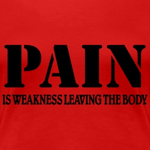 Pain is weakness leaving the Body T-Shirts - Frauen Premium T-Shirt
