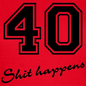 40-Shit happens T-shirts - Vrouwen T-shirt