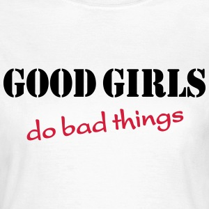 Good girls do bad things T-Shirts - Frauen T-Shirt