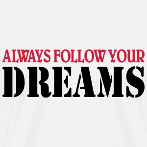 Always follow your Dreams T-shirts - Premium-T-shirt herr