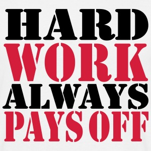 Hard work always pays off T-Shirts - Men's T-Shirt