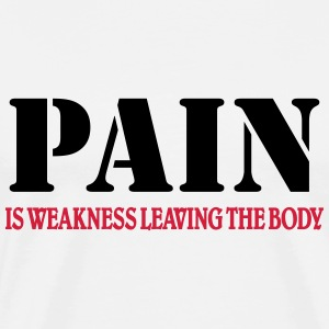 Pain is weakness leaving the Body T-Shirts - Männer Premium T-Shirt