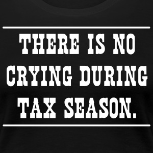 There Is No Crying During Tax Season T-Shirts - Women's Premium T-Shirt