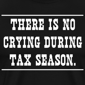 There Is No Crying During Tax Season T-Shirts - Men's Premium T-Shirt