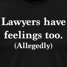 Lawyers Have Feelings Too Allegedly T-Shirts