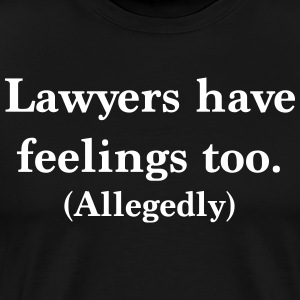 Lawyers Have Feelings Too Allegedly T-Shirts - Men's Premium T-Shirt