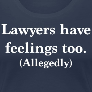 Lawyers Have Feelings Too Allegedly T-Shirts - Women's Premium T-Shirt