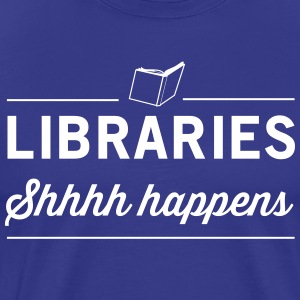 Libraries Shhhh Happens T-Shirts - Men's Premium T-Shirt