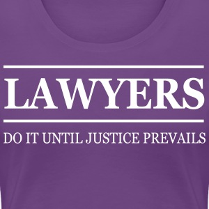 Lawyers Do It Until Justice Prevails T-Shirts - Women's Premium T-Shirt