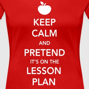 Keep Calm and Pretend It's on the Lesson Plan T-Shirts - Women's Premium T-Shirt