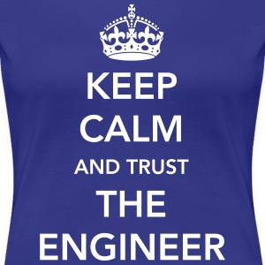 Keep Calm and Trust the Engineer T-Shirts - Women's Premium T-Shirt