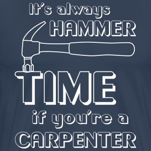 It's Always Hammer Time if You're a Carpenter T-Shirts - Men's Premium T-Shirt