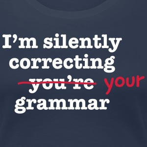 I'm Silently Correcting Your Grammar T-Shirts - Women's Premium T-Shirt