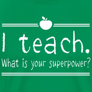 I Teach. What Is Your Superpower? T-Shirts - Men's Premium T-Shirt