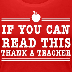 If You Can Read This Thank a Teacher T-Shirts - Women's Premium T-Shirt