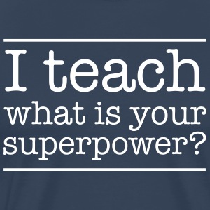 I Teach What Is Your Superpower? T-Shirts - Men's Premium T-Shirt