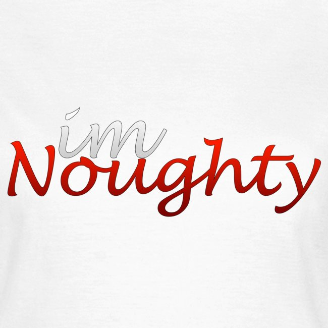 I'm Noughty Women's T-Shirt