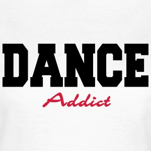 Dance Addict T-shirts - Vrouwen T-shirt