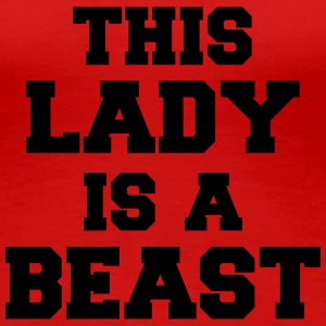This lady is a Beast Camisetas - Camiseta premium mujer