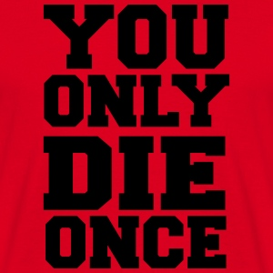 You only die once Camisetas - Camiseta hombre
